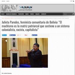 """Julieta Paredes, feminista comunitaria de Bolivia: """"El machismo es la matriz patriarcal que sostiene a un sistema colonialista, racista, capitalista"""""""