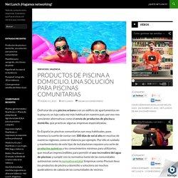 Productos de piscina a domicilio, una solución para piscinas comunitarias - Net Lunch