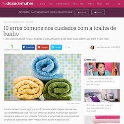 10 erros comuns nos cuidados com a toalha de banho - Dicas de Mulher