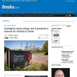 ConAgra's move stings, but it presents a chance for Omaha to shine - Omaha.com: Opinion