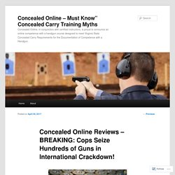Concealed Online Reviews – BREAKING: Cops Seize Hundreds of Guns in International Crackdown!