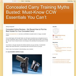 Concealed Carry Training Myths Busted: Must-Know CCW Essentials You Can't : Concealed Online Reviews - We Reveal How to Pick the Best Holster For Your Concealed Carry!