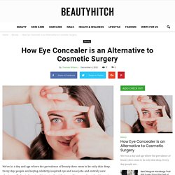 How Eye Concealer is an Alternative to Cosmetic Surgery - Beauty Hitch