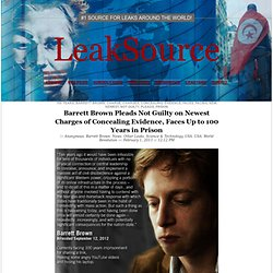 Barrett Brown Pleads Not Guilty on Newest Charges of Concealing Evidence, Faces Up to 100 Years in Prison