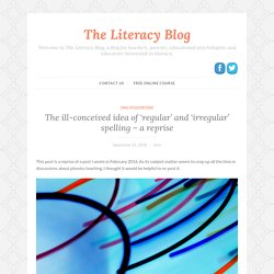 The ill-conceived idea of 'regular' and 'irregular' spelling – a reprise – The Literacy Blog