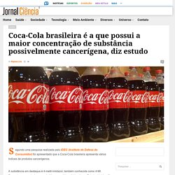 Coca-Cola brasileira é a que possui a maior concentração de substância possivelmente cancerígena, diz estudo