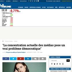 """""""La concentration actuelle des médias pose un vrai problème démocratique"""""""