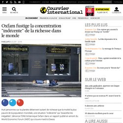 """Oxfam fustige la concentration """"indécente"""" de la richesse dans le monde"""