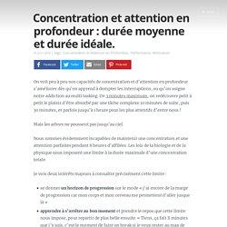 Concentration et attention en profondeur : durée moyenne et durée idéale.