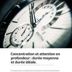 """Article """"Concentration et attention en profondeur : durée moyenne et durée idéale"""""""