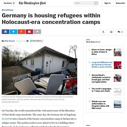 Germany is housing refugees within Holocaust-era concentration camps