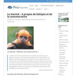 Le mental – A propos de Kshipta et de la concentration