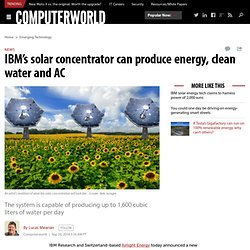 IBM's solar concentrator can produce energy, clean water and AC