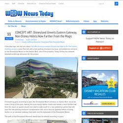 CONCEPT ART: Disneyland Unveils Eastern Gateway, Non-Disney Hotels Now Farther From the Magic - WDW News TodayWDW News Today