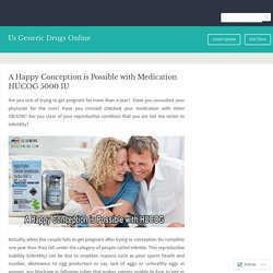 A Happy Conception is Possible with Medication HUCOG 5000 IU