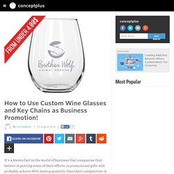 How to Use Custom Wine Glasses and Key Chains as Business Promotion!