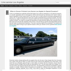 Limo service Los Angeles: When to Concern Proficient Limo Service Los Angeles for Special Occasions?