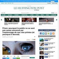 Prism: pourquoi le public ne se sent pas assez concerné par l'espionnage de nos vies privées (et pourquoi il devrait)