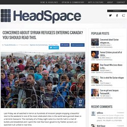 Concerned about Syrian refugees entering Canada? You should read this. - HeadSpaceHeadSpace
