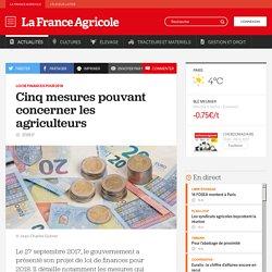 Loi de finances pour 2018 : Cinq mesures pouvant concerner les agriculteurs