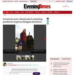 Concerns over chemicals in cleaning products inspires Glasgow business (From )