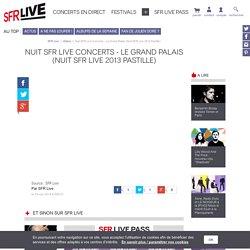 Nuit SFR Live Concerts - Le Grand Palais (Nuit SFR Live 2013 Pastille)