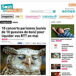 10 concerts parisiens (suivis de 10 gueules de bois) pour liquider vos RTT en mai - Les inRocks Lab