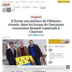 Il forme aux métiers de l'Histoire vivante, dans les locaux de l'ancienne concession Renault Lamirault à Chartres - Chartres (28000) - L'Echo Républicain