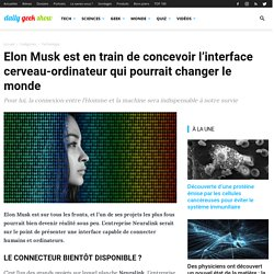 Elon Musk est en train de concevoir l'interface cerveau-ordinateur qui pourrait changer le monde