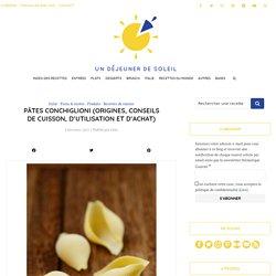 Pâtes conchiglioni (origines, conseils de cuisson, d'utilisation et d'achat)