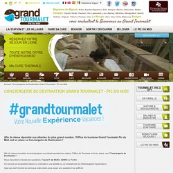Conciergerie de Destination Grand Tourmalet - Pic du Midi - Station ski Pyrénées, Cures Thermales Pyrénées, Grand Tourmalet Bagnères de Bigorre, Barèges, Campan, La Mongie station été, hiver