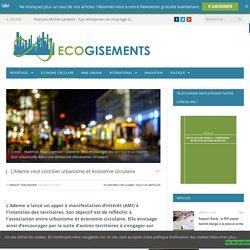 L'Ademe veut concilier urbanisme et économie circulaire. Benoît Theunissen. Ecogisements. ecogisements.org