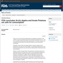 FDA 30/03/15 FDA concludes Arctic Apples and Innate Potatoes are safe for consumption