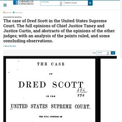 The case of Dred Scott in the United States Supreme Court. The full opinions of Chief Justice Taney and Justice Curtis, and abstracts of the opinions of the other judges; with an analysis of the points ruled, and some concluding observations.