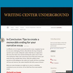 In Conclusion: Tips to create a memorable ending for your narrative essay « WRITING CENTER UNDERGROUND
