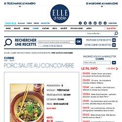Porc sauté au concombre : recette de cuisine proposée par ELLE à Table - Recettes Elle à Table