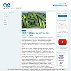 AGRICULTURE ENVIRONNEMENT 07/11/16 CRISPR/Cas9 au service des concombres