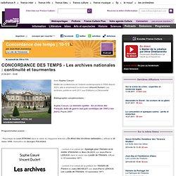 CONCORDANCE DES TEMPS - Les archives nationales : continuité et tourmentes - Histoire