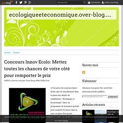 Concours Innov Ecolo: Mettez toutes les chances de votre côté pour remporter le prix - ecologiqueeteconomique.over-blog.com