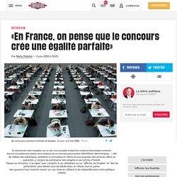 «En France, on pense queleconcours crée uneégalité parfaite»