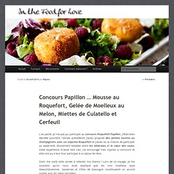 Concours Papillon ... Mousse au Roquefort, Gelée de Moelleux au Melon, Miettes de Culatello et Cerfeuil