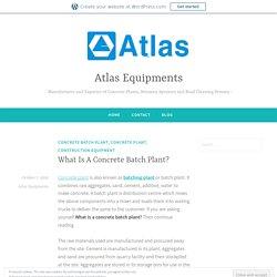 What Is A Concrete Batch Plant? – Atlas Equipments