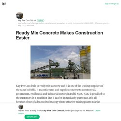 Ready Mix Concrete Makes Construction Easier – Kay Pee Con Official – Medium