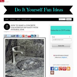 HOW TO MAKE A CONCRETE COUNTERTOP OR VANITY WITH INTEGRAL SINK - Do-It-Yourself Fun Ideas