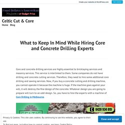 What to Keep In Mind While Hiring Core and Concrete Drilling Experts