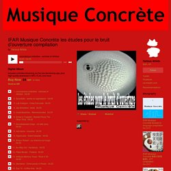 IFAR Musique Concrète les études pour le bruit d'ouverture compilation
