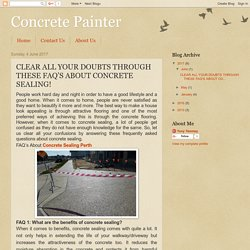 Concrete Painter: CLEAR ALL YOUR DOUBTS THROUGH THESE FAQ'S ABOUT CONCRETE SEALING!