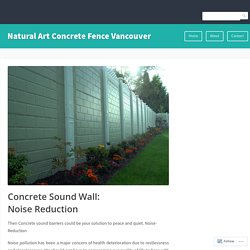 Concrete Sound Wall: Noise Reduction – Natural Art Concrete Fence Vancouver