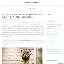 Why Should You Invite Stamped Concrete India To be A Part of Your Spaces