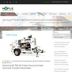 Schwing SP 750-18: Trailer Pump to Make Concrete Transfer Reachable
